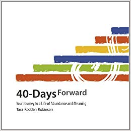 '40-Days Forward: Your Journey to a Life of Abundance and Meaning' by Tara Rodden Robinson