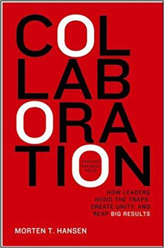 'Collaboration: How Leaders Avoid the Traps, Build Common Ground, and Reap Big Results' by Morten Hansen
