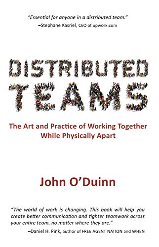 'Distributed Teams: The Art and Practice of Working Together While Physically Apart' by John O'Duinn
