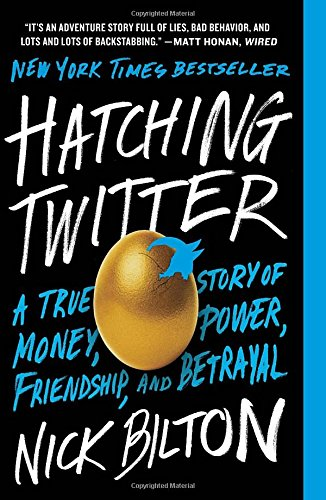 'Hatching Twitter: A True Story of Money, Power, Friendship, and Betrayal' by Nick Bilton