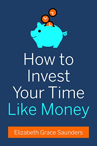 'How to Invest Your Time Like Money' by Elizabeth Grace Saunders