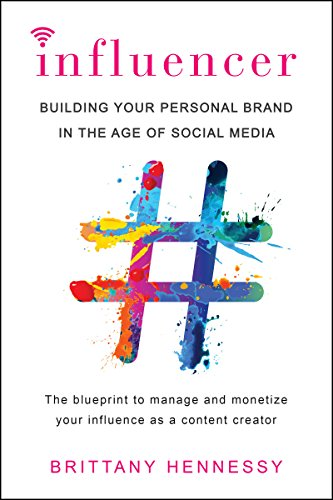 'Influencer: Building Your Personal Brand in the Age of Social Media' by Brittany Hennessy
