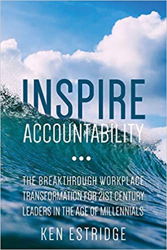 'Inspire Accountability: The Breakthrough Workplace Transformation for 21st Century Leaders In The Age Of Millennials' by Ken Estridge