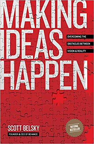 'Making Ideas Happen: Overcoming the Obstacles Between Vision and Reality' by Scott Belsky