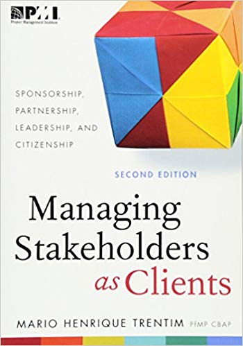 'Managing Stakeholders as Clients: Sponsorship, Partnership, Leadership and Citizenship' by Mario Henrique Trentim