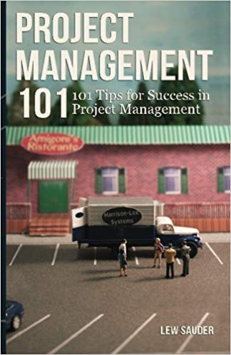 'Project Management 101: 101 Tips for Success in Project Management ' by Lew Sauder