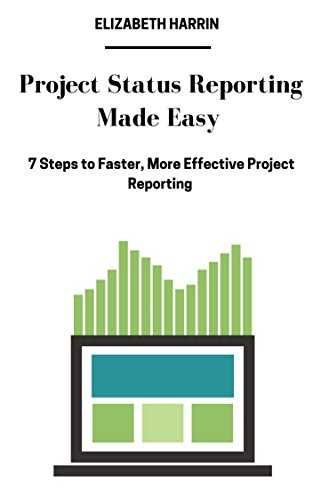 'Project Status Reporting Made Easy: 7 Steps to Faster, More Effective Project Reporting' by Elizabeth Harrin