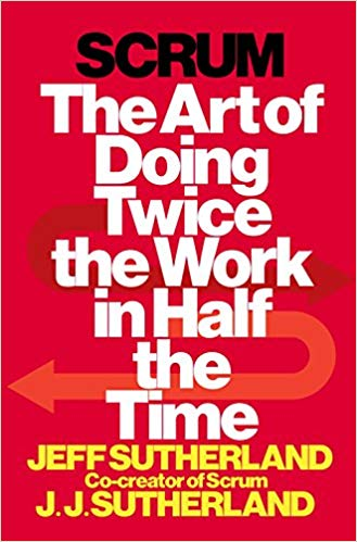 'Scrum: The Art of Doing Twice the Work in Half the Time' by Jeff Sutherland