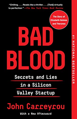 'Bad Blood: Secrets and Lies in a Silicon Valley Startup' by John Carreyrou