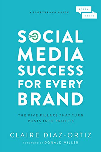 'Social Media Success for Every Brand: The Five StoryBrand Pillars That Turn Posts Into Profits' by Claire Diaz-Ortiz