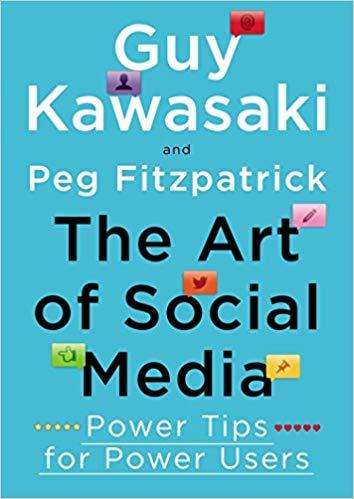'The Art of Social Media: Power Tips for Power Users ' by Guy kawasaki, Peg Fitzpatrick