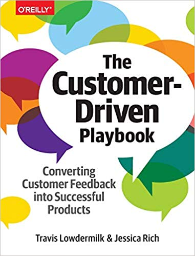 'The Customer-Driven Playbook: Converting Customer Feedback into Successful Products' by Travis Lowdermilk, Jessica Rich