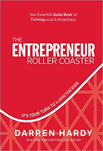 'The Entrepreneur Roller Coaster: It's Your Turn to JoinTheRide' by Darren Hardy