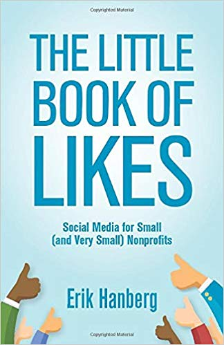 'The Little Book of Likes: Social Media for Small (and Very Small) Nonprofits' by Erik Hanberg