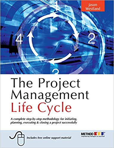 'The Project Management Life Cycle: A Complete Step-By-Step Methodology for Initiating, Planning, Executing & Closing a Project Successfully' by Jason Westland