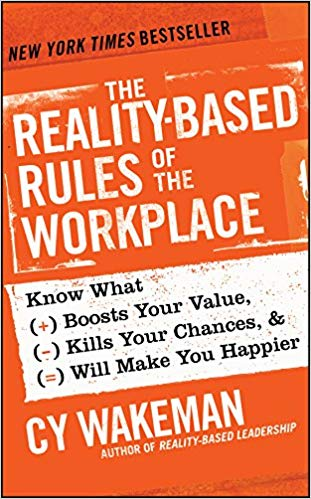 'The Reality-Based Rules of the Workplace: Know What Boosts Your Value, Kills Your Chances, and Will Make You Happier' by Cy Wakeman
