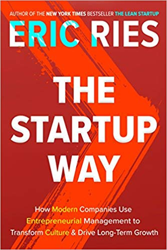 'The Startup Way: How Modern Companies Use Entrepreneurial Management to Transform Culture and Drive Long-Term Growth' by Eric Ries