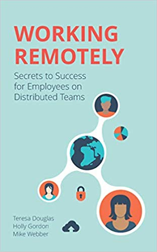 'Working Remotely: Secrets to Success for Employees on Distributed Teams' by Teresa Douglas, Holly Gordon, Mike Webber