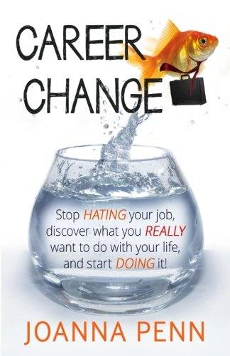 'Career Change: Stop hating your job, discover what you really want to do with your life, and start doing it! (Paperback)' by Joanna Penn