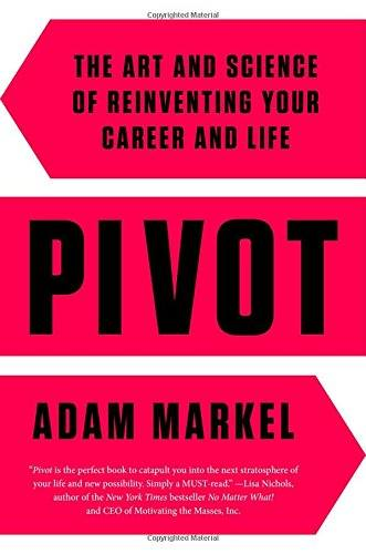 'Pivot: The Art and Science of Reinventing Your Career and Life (Hardcover)' by Adam Markel