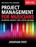 'Project Management for Musicians: Recordings, Concerts, Tours, Studios, and More (Music Business: Project Management)' by Jonathan Feist