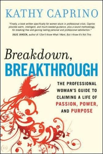 'Breakdown, Breakthrough: The Professional Woman's Guide to Claiming a Life of Passion, Power, and Purpose (Paperback)' by Kathy Caprino
