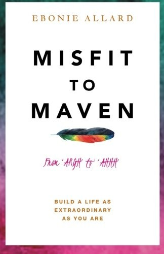 'Misfit to Maven: The Story of Argh to Ahhh (Paperback)' by Ebonie Allard