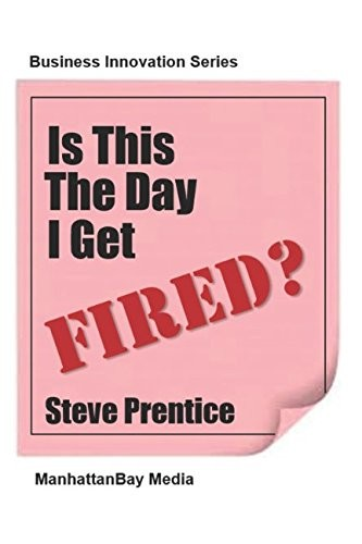 'Is This the Day I Get Fired? (ManhattanBay Business Innovation Series) (Paperback)' by Steve Prentice