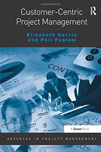 'Customer-Centric Project Management (Advances in Project Management) (Paperback)' by Elizabeth Harrin & Phil Peplow