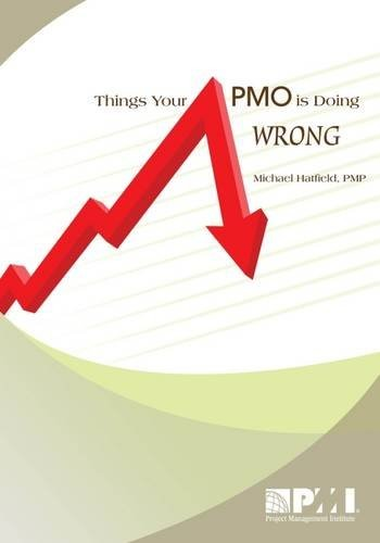 'Things Your PMO is Doing Wrong (Paperback)' by Michael Hatfield  Phd  PMP