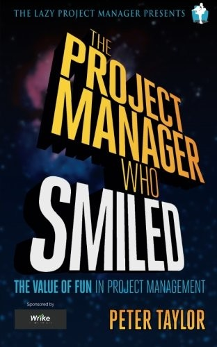 'The project manager who smiled: The value of fun in project management (Paperback)' by Peter Taylor