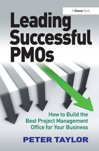 'Leading Successful PMOs: How to Build the Best Project Management Office for Your Business (Hardcover)' by Peter Taylor