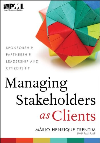 'Managing Stakeholders as Clients (Kindle Edition)' by Mário Henrique Trentim
