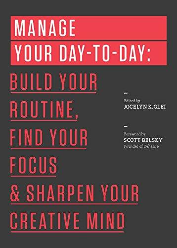 'Manage Your Day-to-Day: Build Your Routine, Find Your Focus, and Sharpen Your Creative Mind (The 99U Book Series) (Paperback)' by 99U
