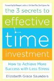 'The 3 Secrets to Effective Time Investment: Achieve More Success with Less Stress: Foreword by Cal Newport, author of So Good They Can't Ignore You (Hardcover)' by Elizabeth Grace Saunders