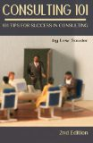 'Consulting 101, 2nd Edition: 101 Tips for Success in Consulting (Paperback)' by Lew Sauder